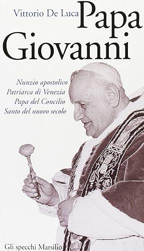 Giovanni XXIII. Nunzio apostolico, patriarca di Venezia, papa del Concilio, santo del nuovo secolo....