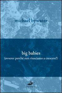 Big Babies (perché non riusciamo a crescere?).: Bywater, Michael