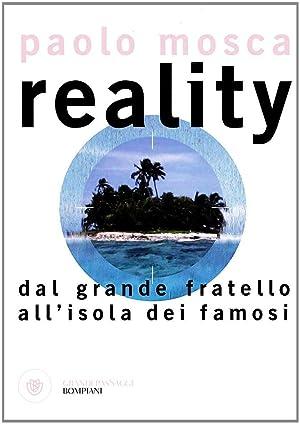 "Reality. Dal ""Grande Fratello"" all'""Isola dei Famosi"".: Mosca, Paolo"