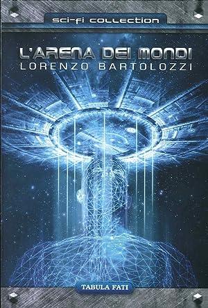 L'arena dei mondi.: Bartolozzi Lorenzo