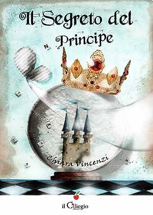 Il Segreto del Principe.: Vincenzi Chiara