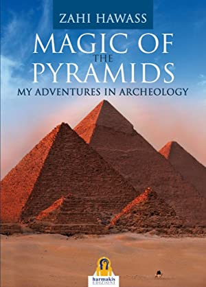 Magic of the Pyramids. My Adventures in Archeology.: Hawass Zahi