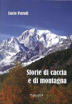 Storie di caccia e di montagna.: Parodi Lucio