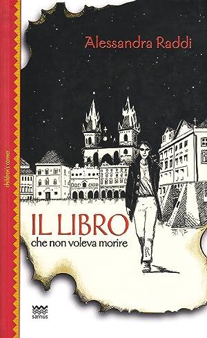 Il libro che non voleva morire.: Raddi, Alessandra