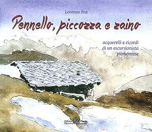 Pennello, Piccozza e Zaino. Acquerelli e Ricordi di un Escursionista Piemontese.: Fra Lorenzo