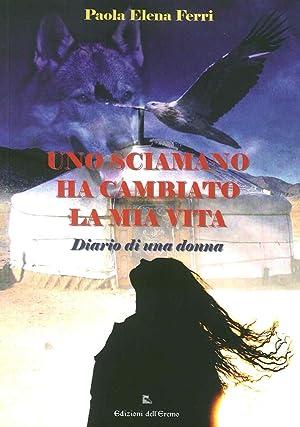 Uno sciamano ha cambiato la mia vita. Diario di una donna.: Ferri Paola E