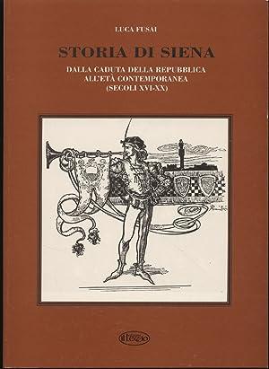 Storia di Siena. Dalla Caduta della Repubblica di Siena all'Età Contemporanea (Secoli ...