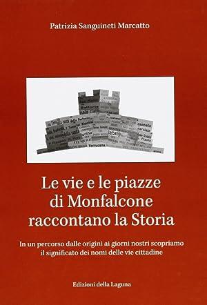 Le vie e le piazze di Monfalcone raccontano la storia. In un percorso dalle origini ai giorni ...