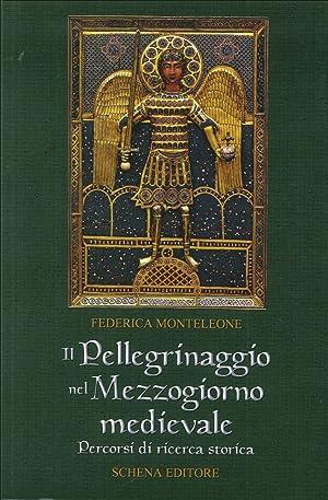 Il Pellegrinaggio nel Mezzogiorno Medievale. Percorsi di Ricerca Storica.: Monteleone, Federica