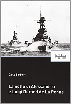 La notte di Alessandria e Luigi Durand de La Penne.: Barbieri, Carlo