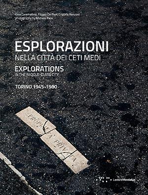 Esplorazioni. Nella Città dei Ceti Medi. Explorations in the Middle Class City. Torino 1945-...