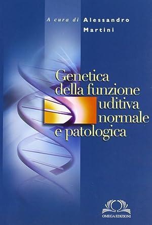 Genetica della funzione uditiva normale e patologica.: Martini, Alessandro