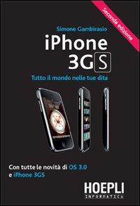 IPhone 3GS. Tutto il mondo nelle tue dita. Con tutte le novità di OS 3.0 e iPhone 3GS.: ...
