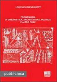 Promemoria di urbanistica, architettura, politica e altre cose.: Meneghetti, Lodovico