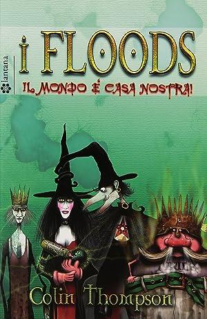 Il mondo è casa nostra! I Floods. Vol. 3.: Thompson, Colin