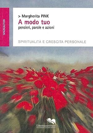A modo tuo. Pensieri, parole e azioni. Spiritualità e crescita personale.: Pink, Margherita