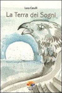 La terra dei sogni.: Carulli, Luca