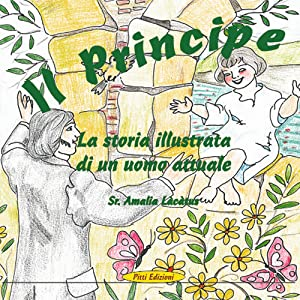 Il principe. La storia illustrata di un uomo attuale.: Làcàtus, Amalia