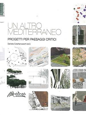 Un altro Mediterraneo. Progetti per paesaggi critici.: Colafranceschi Daniela