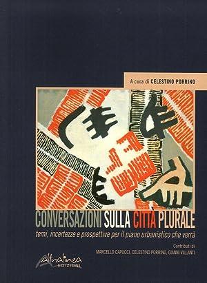 Conversazioni sulla Città Plurale. Temi, Incertezze e Prospettive per il Piano Urbanistico ...
