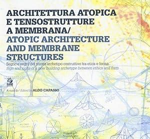 Architettura Atopica e Tensostruttura a Membrana. Atopic Architecture and Membrane Structures.: A. ...