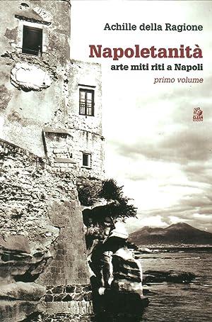 Napoletanità. Arte Miti e Riti a Napoli. Vol. 1.: Della Ragione Achille