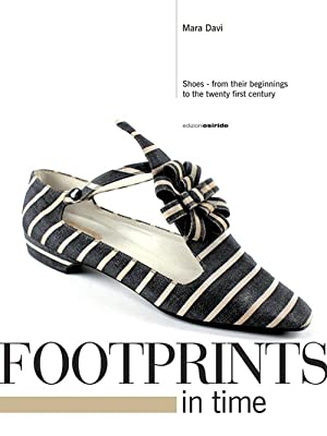 Footprints in time. Shoes, from their beginnings to the tewnty first century.: Davi Mara
