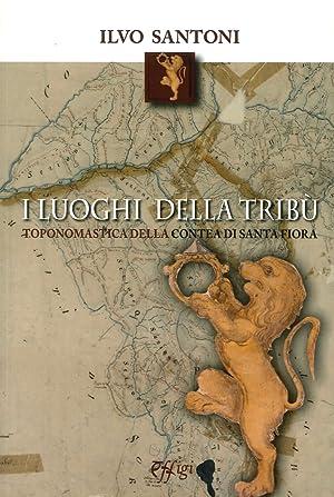 I Luoghi delle Tribù. Toponomastica delle Contea di Santa Fiora.: Santoni Ilvo