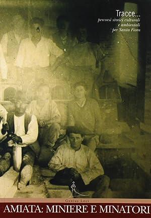 Tracce percorsi storici culturali e ambientali per Santa Fiora. Amiata: miniere e minatori.