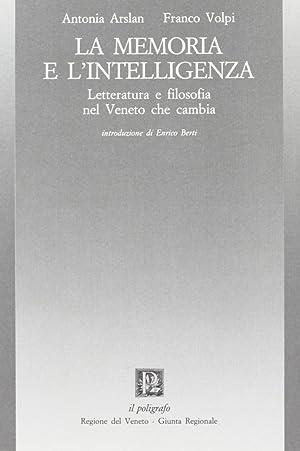 La memoria e l'intelligenza. Letteratura e filosofia nel Veneto che cambia.: Arslan, Antonia ...