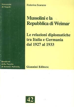 Mussolini e la Repubblica di Weimar. Le relazioni diplomatiche tra Italia e Germania dal 1927 al ...