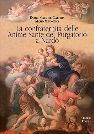 La confraternita delle Anime Sante del Purgatorio a Nardò.: Ciarfera, Enrico C Mennonna, ...