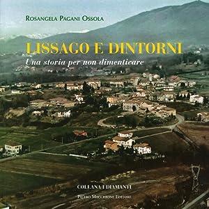 Lissago e dintorni. Una storia per non dimenticare.: Pagani Ossola, Rosangela