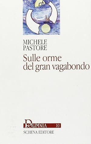 Sulle orme del gran vagabondo.: Pastore, Michele