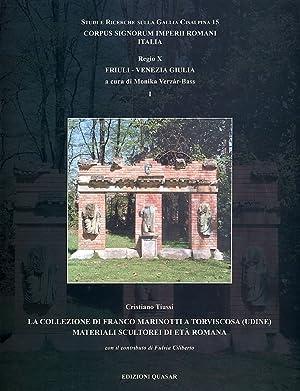 La collezione di Franco Marinotti a Torviscosa (Udine). Materiali scultorei di età romana.: ...