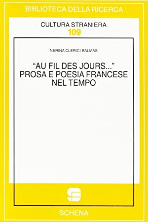 Au fil des jours. Prosa e poesia francese nel tempo.: Balmas Clerici, Nerina