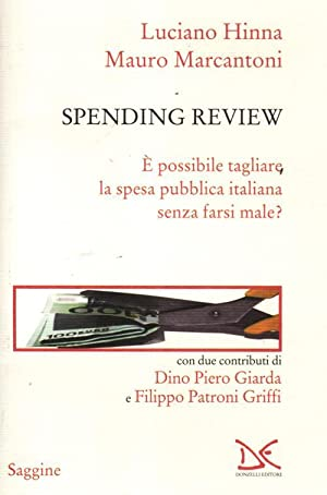 Spending review. È possibile tagliare la spesa pubblica senza farsi male?: Hinna, Luciano ...