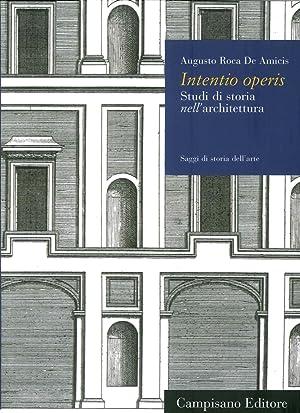 Intentio operis. Studi di storia nell'architettura.: Roca De Amicis Augusto