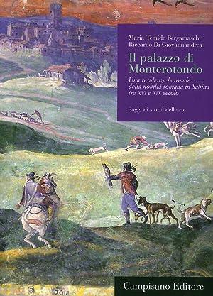 Il Palazzo di Monterotondo. Una Residenza Baronale delle Nobiltà Romana in Sabina tra XVI e ...