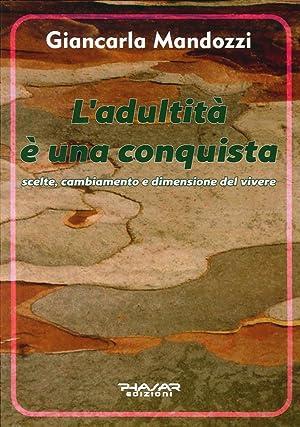 L'Adultità è una Conquista. Scelte, Cambiamento e Dimensione del Vivere.: ...