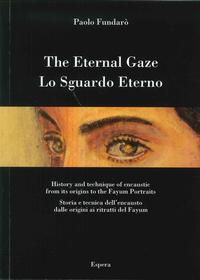 The Eternal Gaze. History and Technique of Encaustic From Its Origins To the Fayum Portraits. lo ...