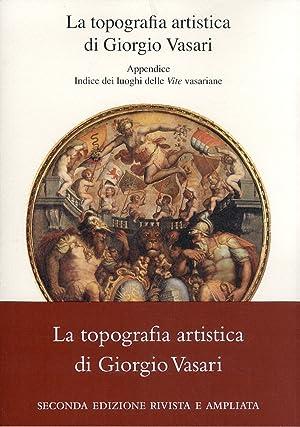 La Topografia Artistica di Giorgio Vasari. Appendice. Indice dei Luoghi delle Vite Vasariane.: ...