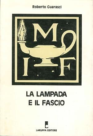La lampada e il fascio. Storia e archivio di un movimento neofascista: il MIF.: Guarasci, Roberto