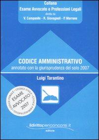 Codice amministrativo annotato con la giurisprudenza del solo 2007.: Tarantino, Luigi