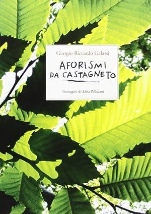 Aforismi da Castagneto.: Galassi, Giorgio R Pellacani, Elisa