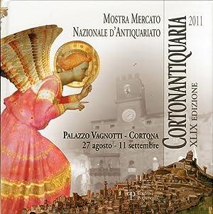 Cortonantiquaria 2011. Mostra mercato nazionale d'antiquariato. XLIX edizione.: aa.vv.