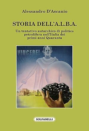 Storia dell'A.L.B.A. Un tentativo autarchico di politica petrolifera nell'Italia dei ...