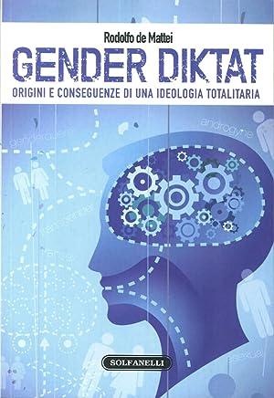 Gender Diktat. Origini e Conseguenze di una Ideologia Totalitaria.: De Mattei, Rodolfo