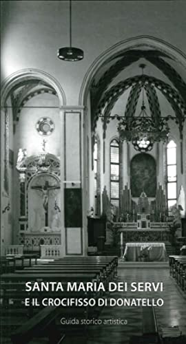 Santa Maria dei Servi in Padova. La Cappella del Crocifisso di Donatello.