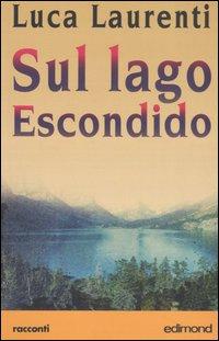 Sul lago Escondido.: Laurenti, Luca